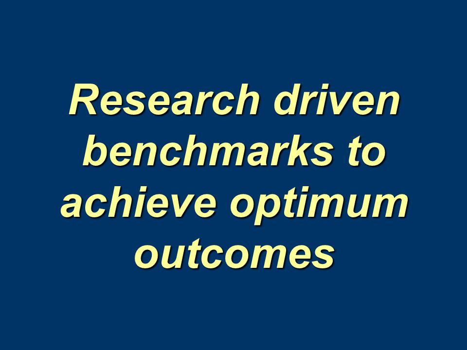 Research driven benchmarks to achieve optimum outcomes