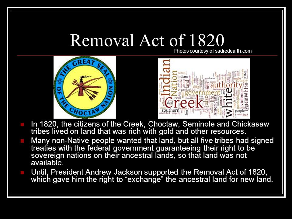 Removal Act of 1820 Photos courtesy of sadredearth.com.