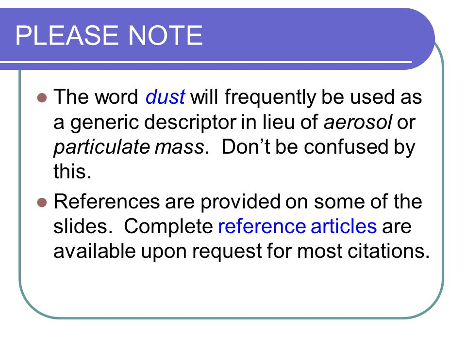 PLEASE NOTE The word dust will frequently be used as a generic descriptor in lieu of aerosol or particulate mass. Don't be confused by this.