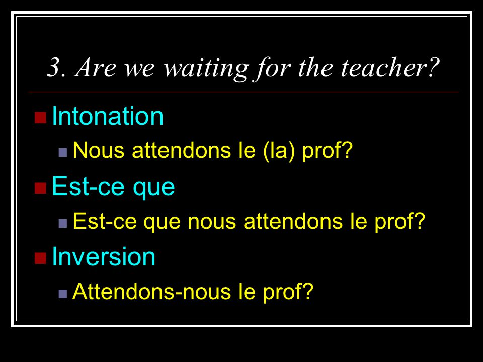 3. Are we waiting for the teacher