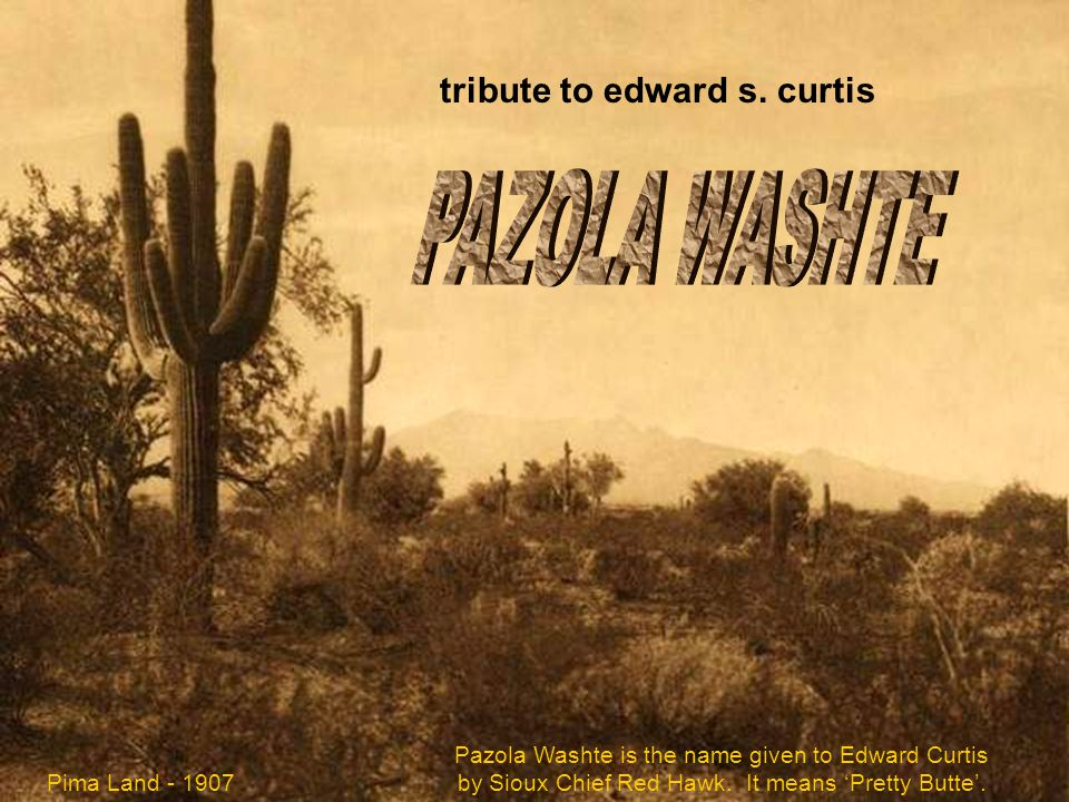 PAZOLA WASHTE tribute to edward s. curtis