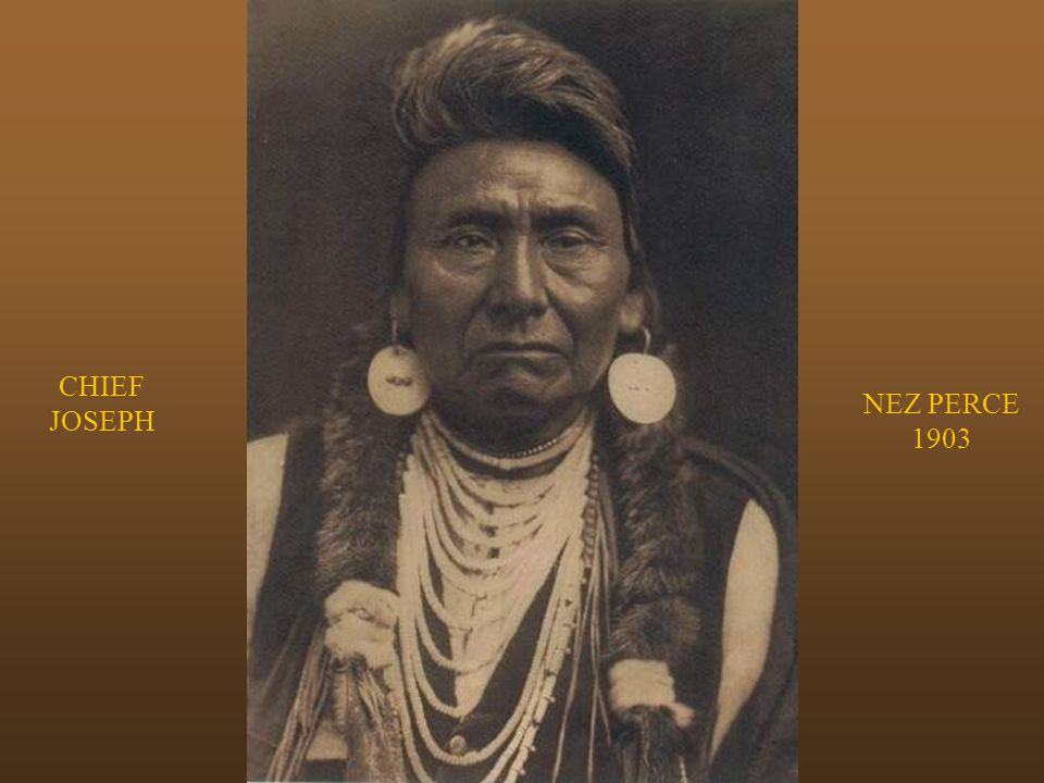 CHIEF JOSEPH NEZ PERCE 1903 CHIEF JOSEPH – NEZ PERCE