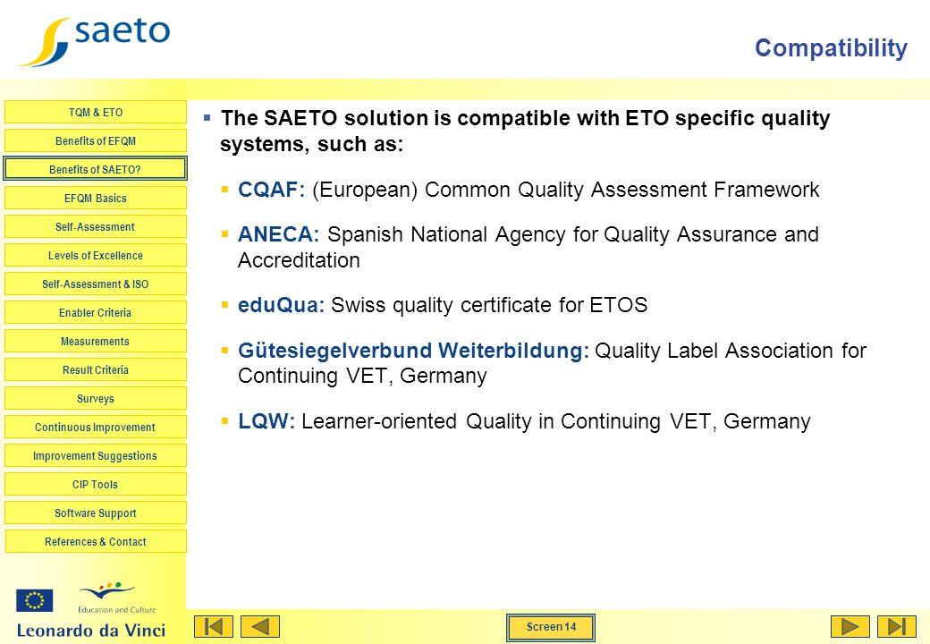 Compatibility The SAETO solution is compatible with ETO specific quality systems, such as: CQAF: (European) Common Quality Assessment Framework.