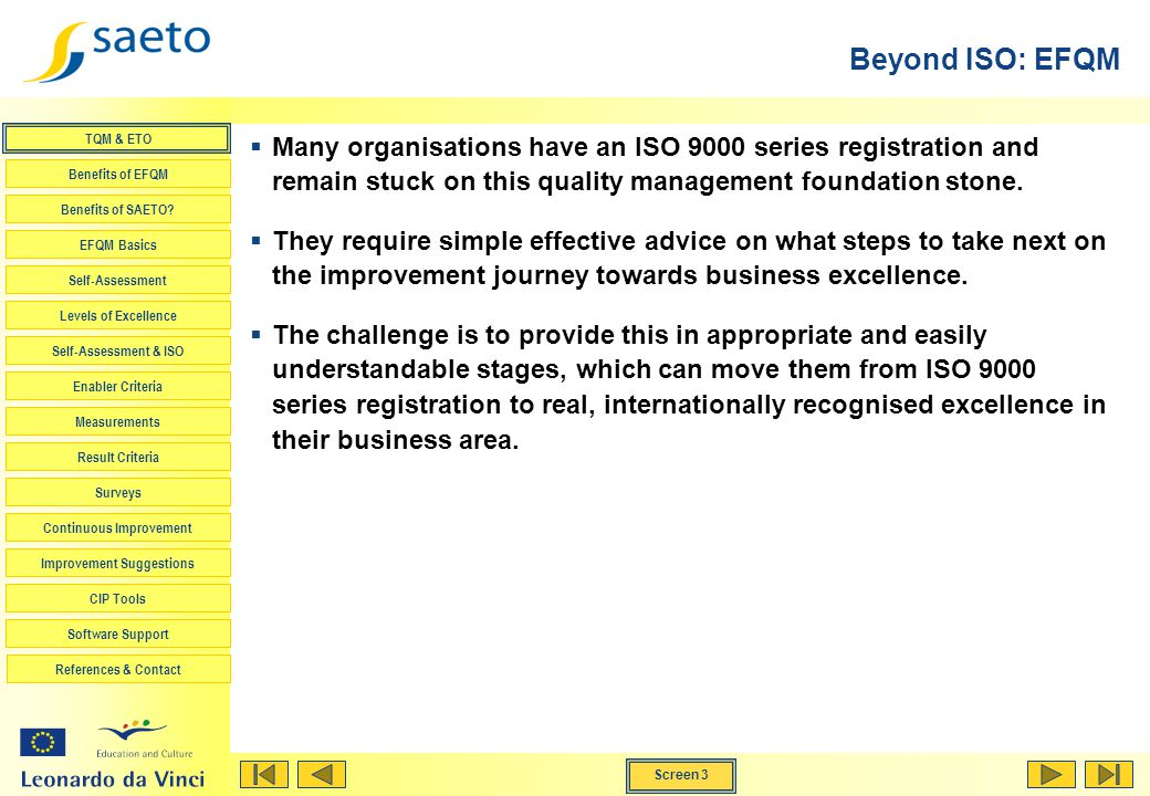Beyond ISO: EFQM Many organisations have an ISO 9000 series registration and remain stuck on this quality management foundation stone.