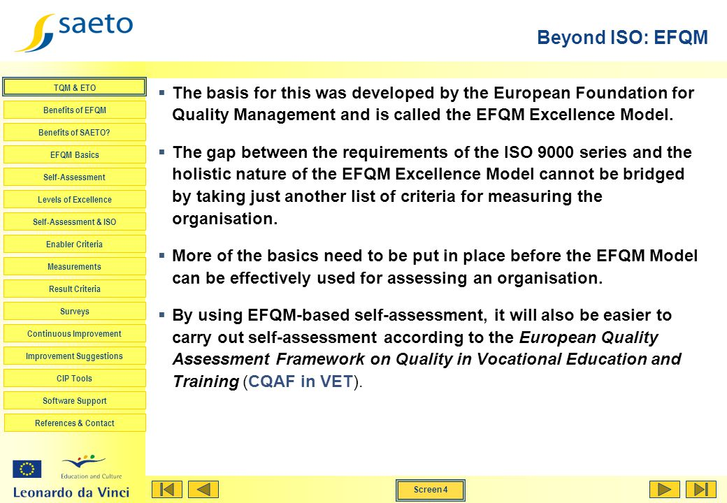 Beyond ISO: EFQM The basis for this was developed by the European Foundation for Quality Management and is called the EFQM Excellence Model.