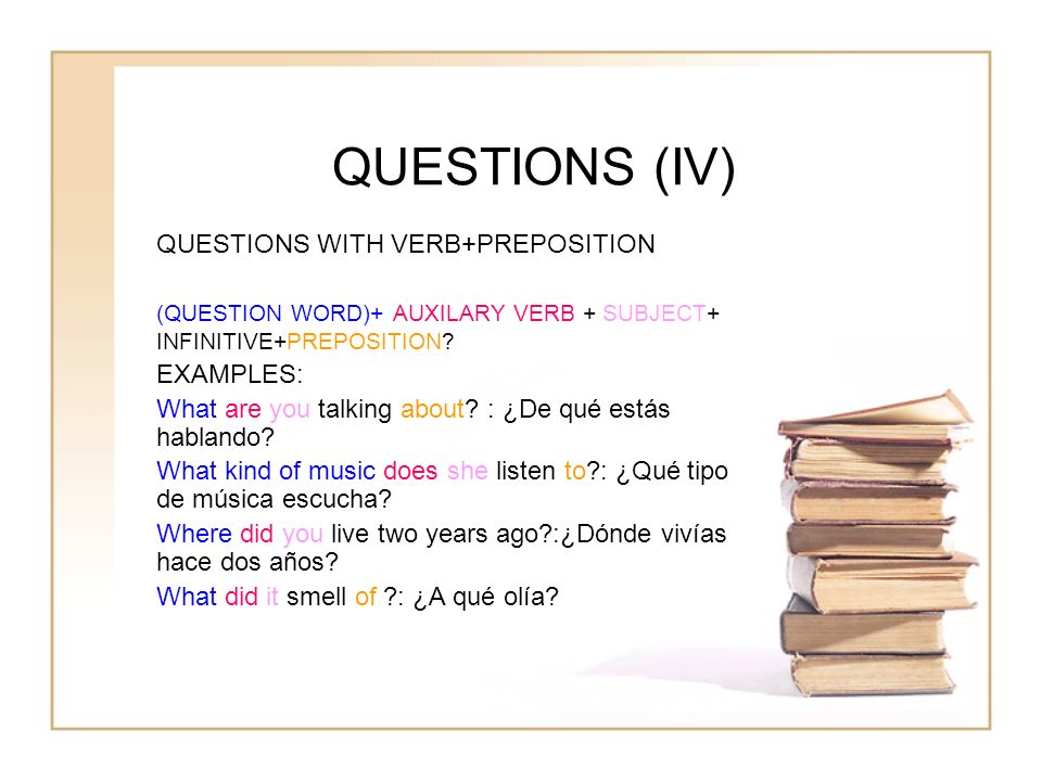 QUESTIONS (IV) QUESTIONS WITH VERB+PREPOSITION EXAMPLES: