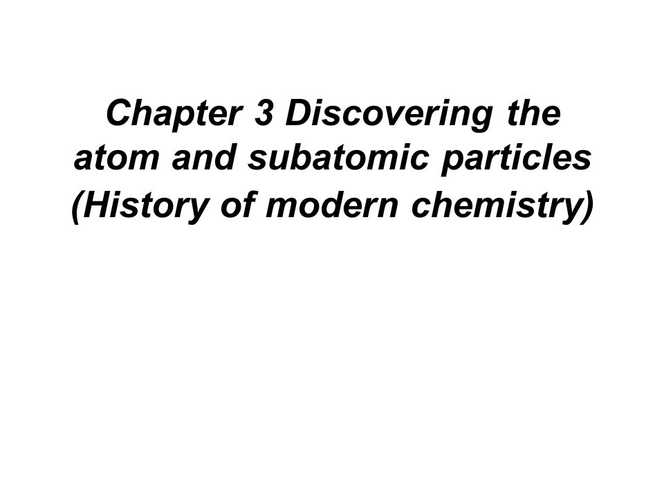 Chapter 3 Discovering the atom and subatomic particles (History of modern chemistry)