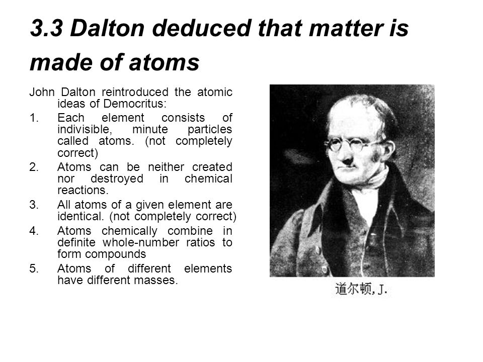 3.3 Dalton deduced that matter is made of atoms
