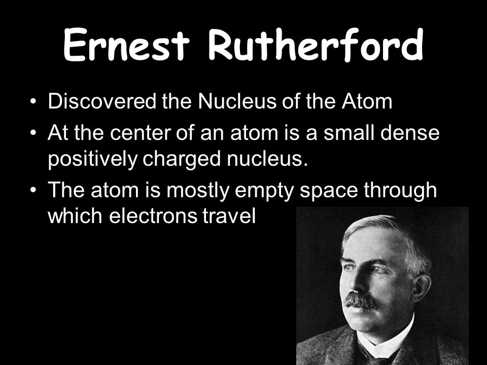 Ernest Rutherford Discovered the Nucleus of the Atom