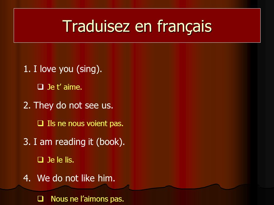 Traduisez en français I love you (sing). They do not see us.