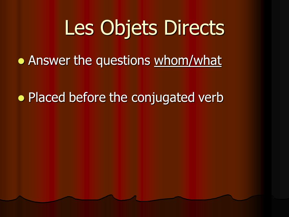 Les Objets Directs Answer the questions whom/what