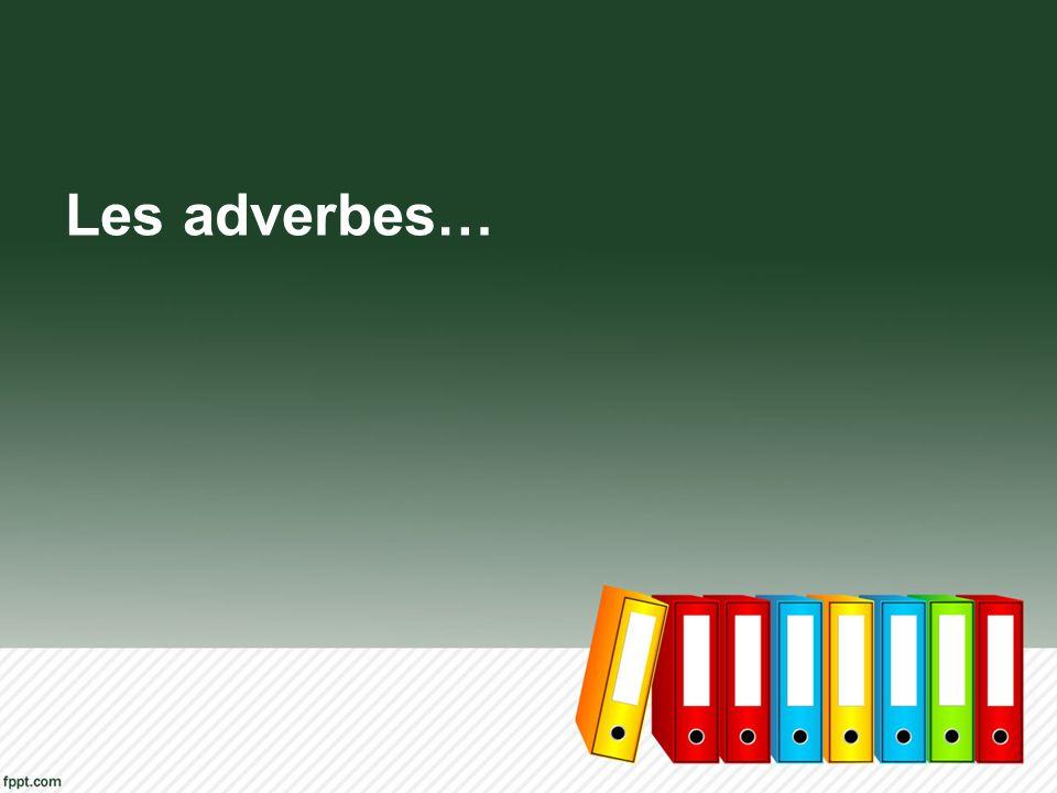 Les adverbes…