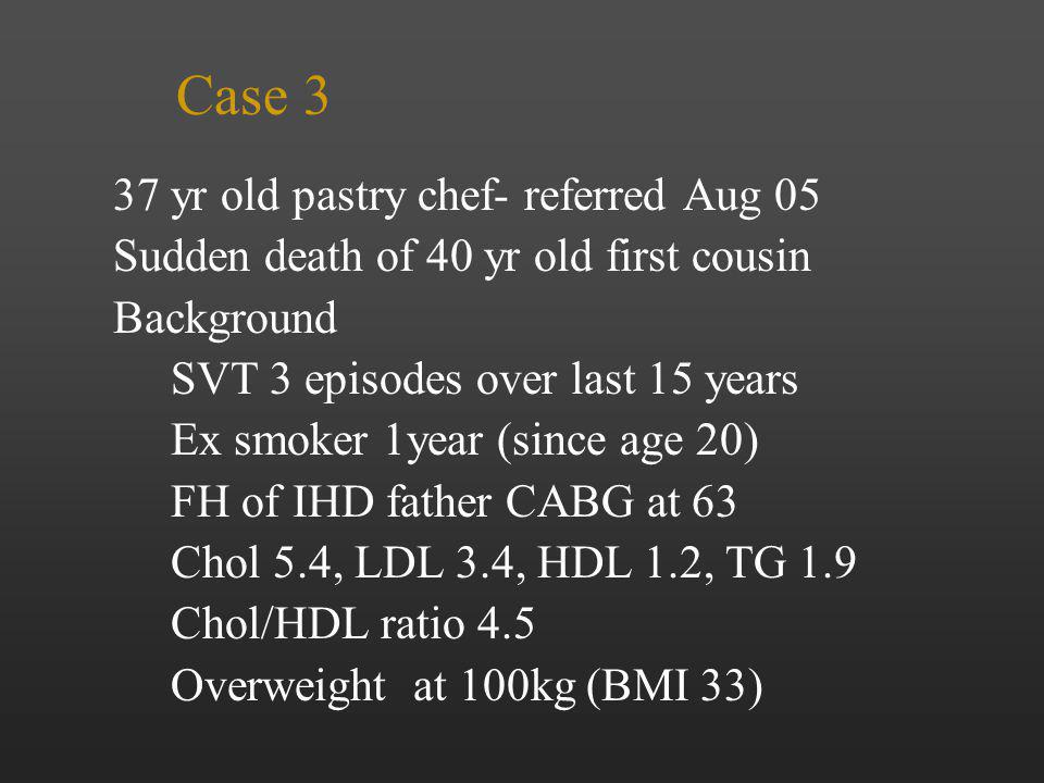 Case 3 37 yr old pastry chef- referred Aug 05