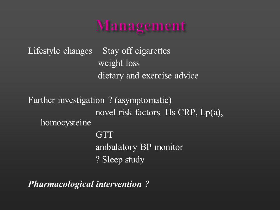 Management Lifestyle changes Stay off cigarettes weight loss