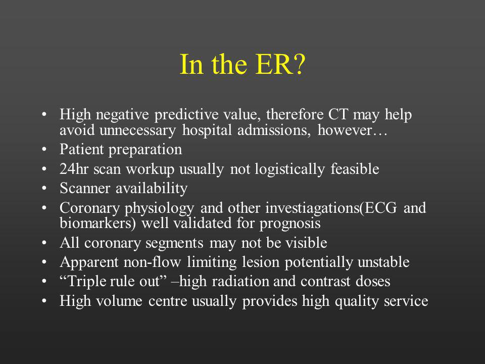 In the ER High negative predictive value, therefore CT may help avoid unnecessary hospital admissions, however…