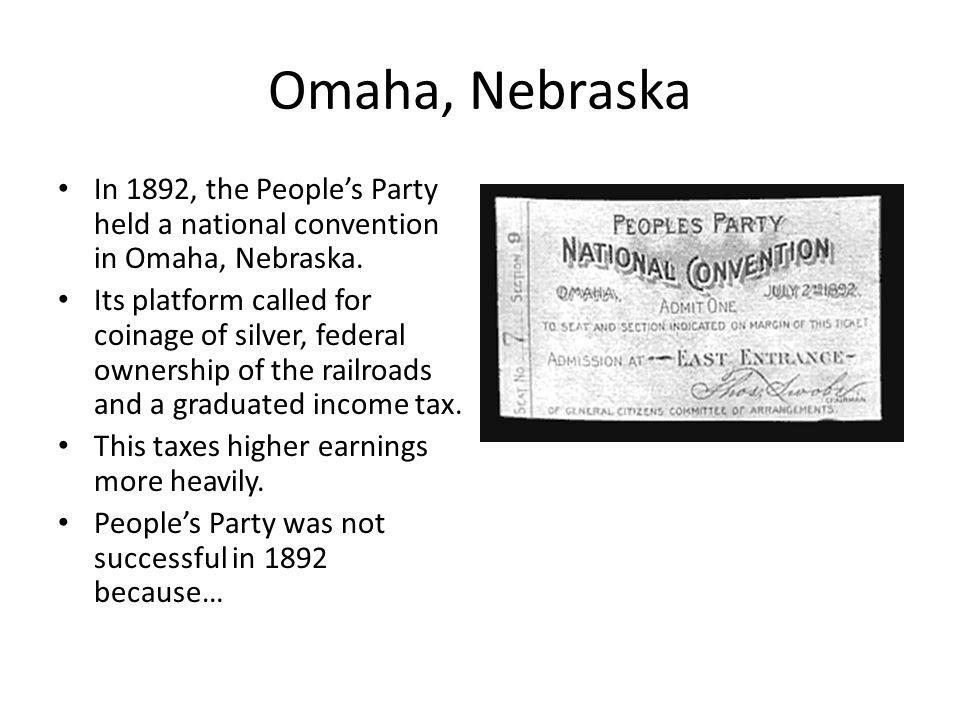 Omaha, Nebraska In 1892, the People's Party held a national convention in Omaha, Nebraska.
