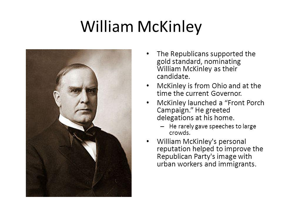 William McKinley The Republicans supported the gold standard, nominating William McKinley as their candidate.
