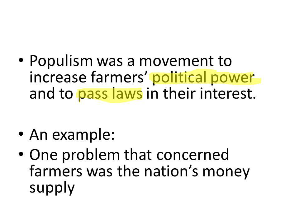 Populism was a movement to increase farmers' political power and to pass laws in their interest.