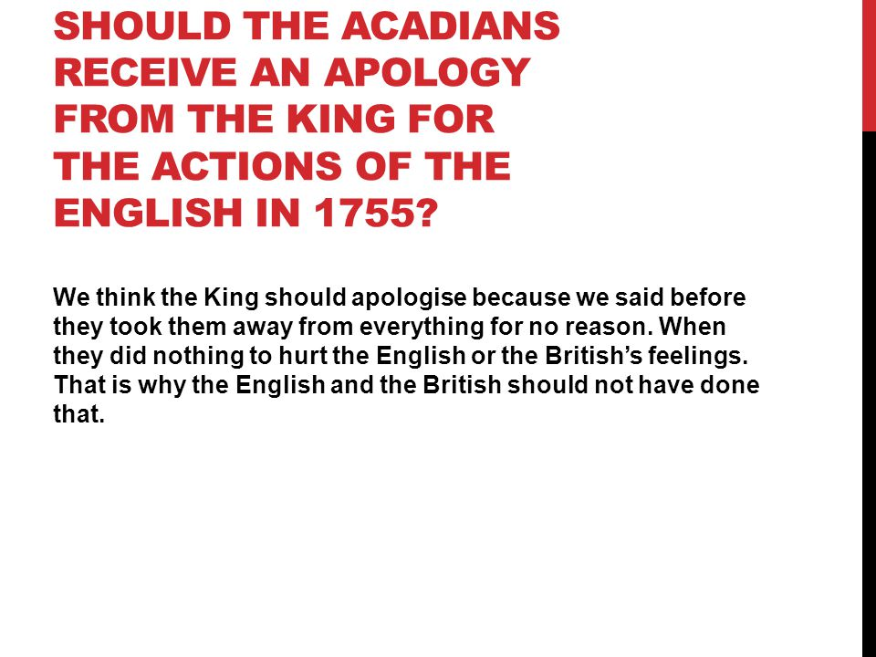 Should the Acadians receive an apology from the king for the actions of the English in 1755
