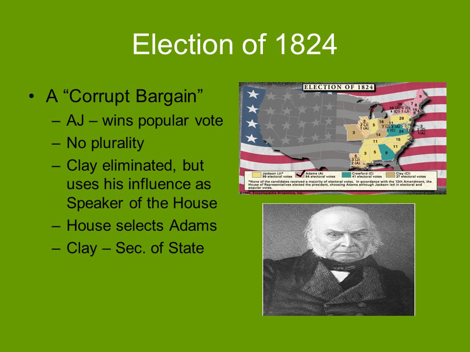 Election of 1824 A Corrupt Bargain AJ – wins popular vote