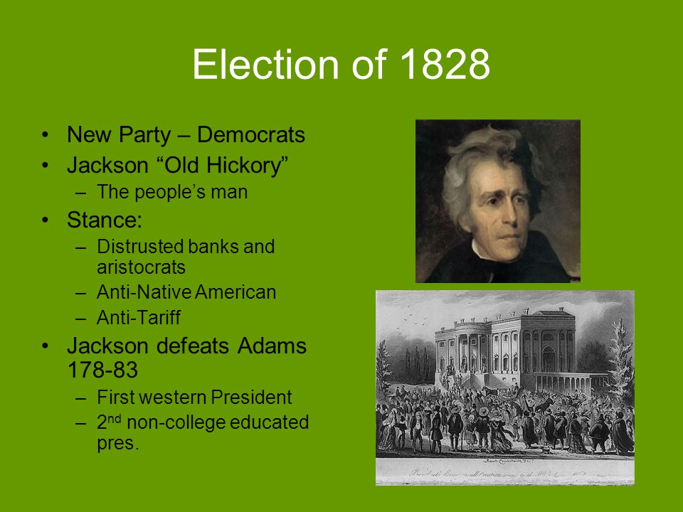 Election of 1828 New Party – Democrats Jackson Old Hickory Stance: