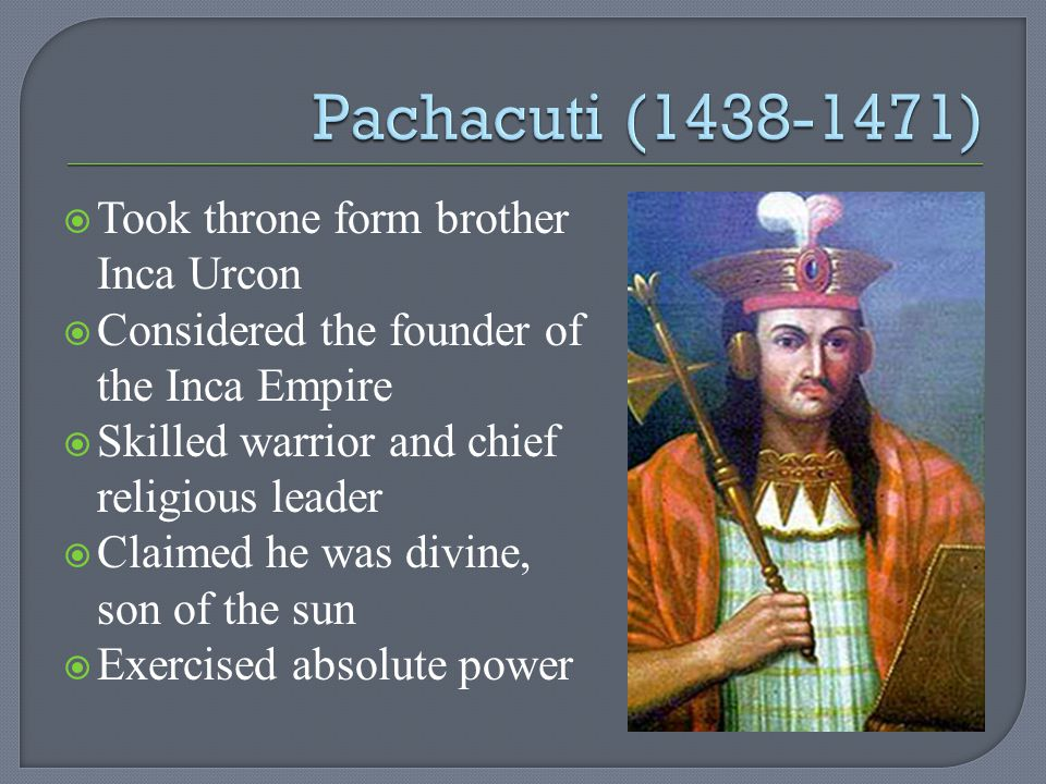 Pachacuti (1438-1471) Took throne form brother Inca Urcon