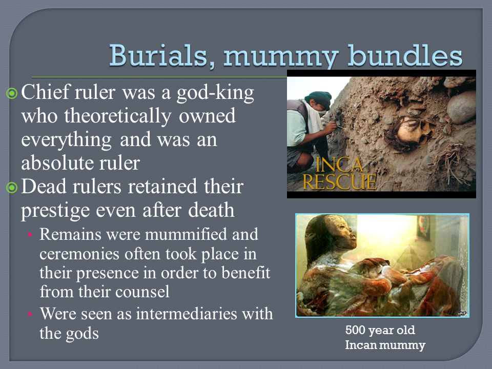 Burials, mummy bundles Chief ruler was a god-king who theoretically owned everything and was an absolute ruler.