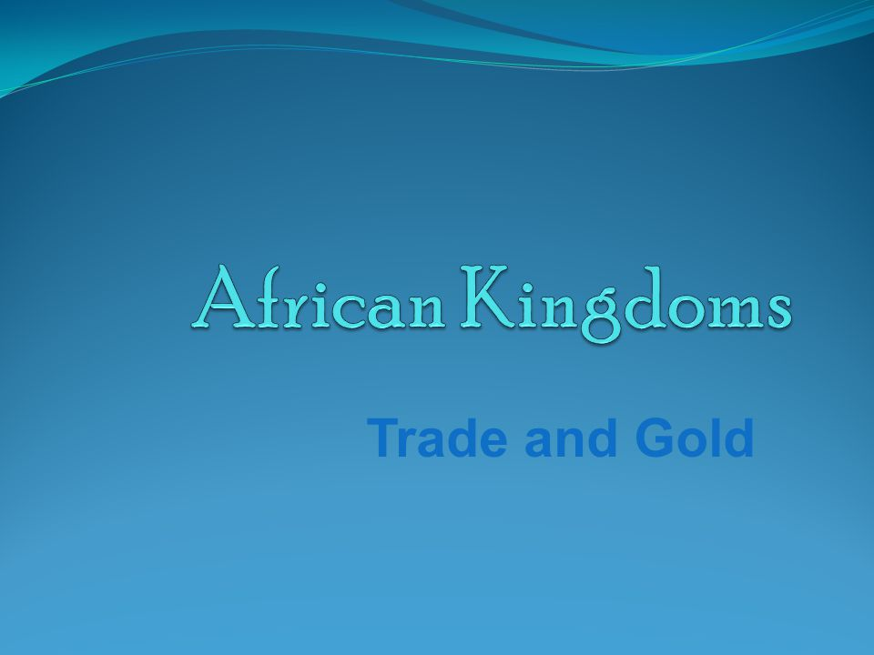 African Kingdoms Trade and Gold
