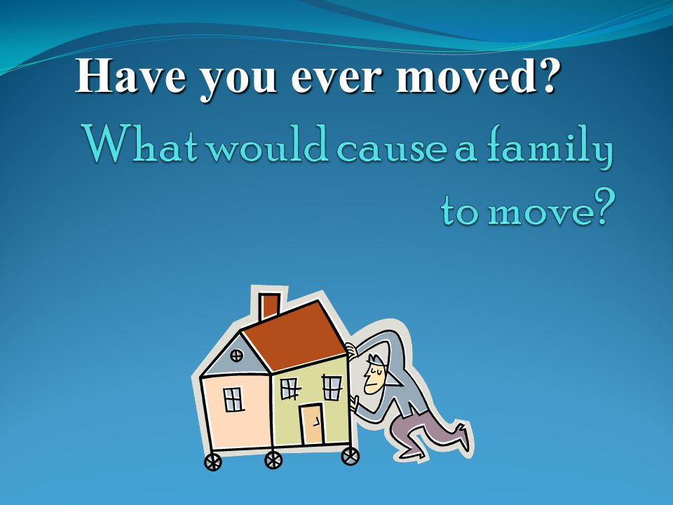 What would cause a family to move