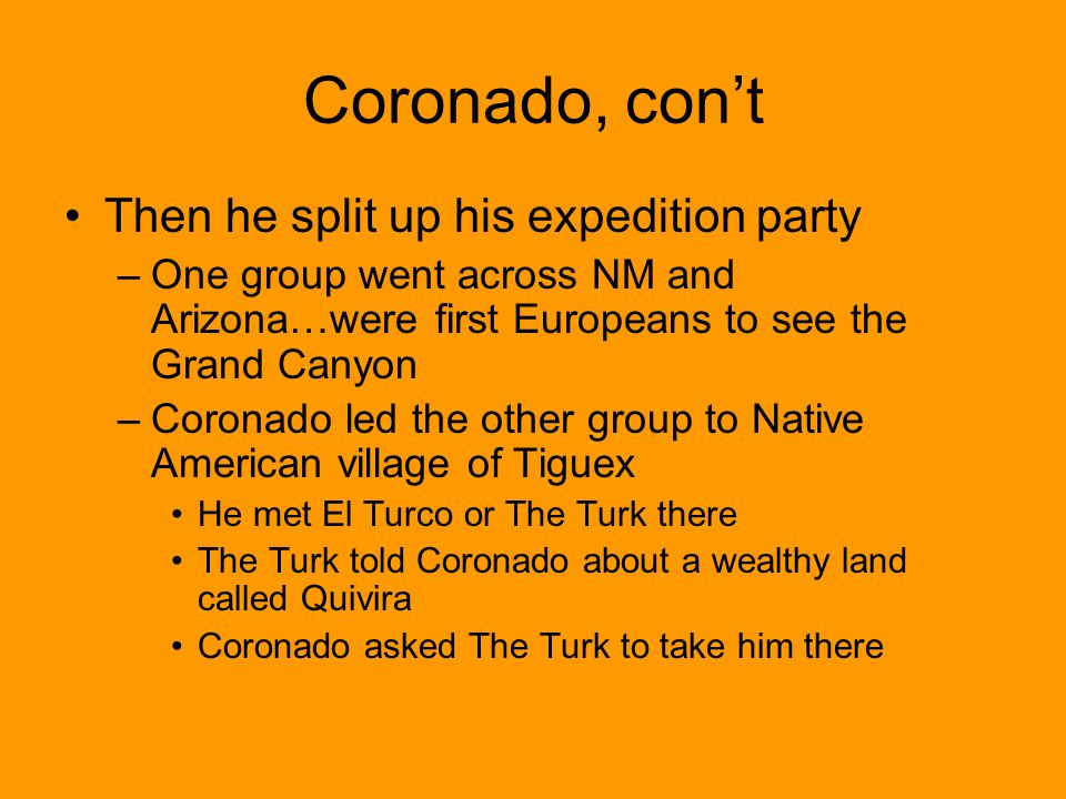 Coronado, con't Then he split up his expedition party