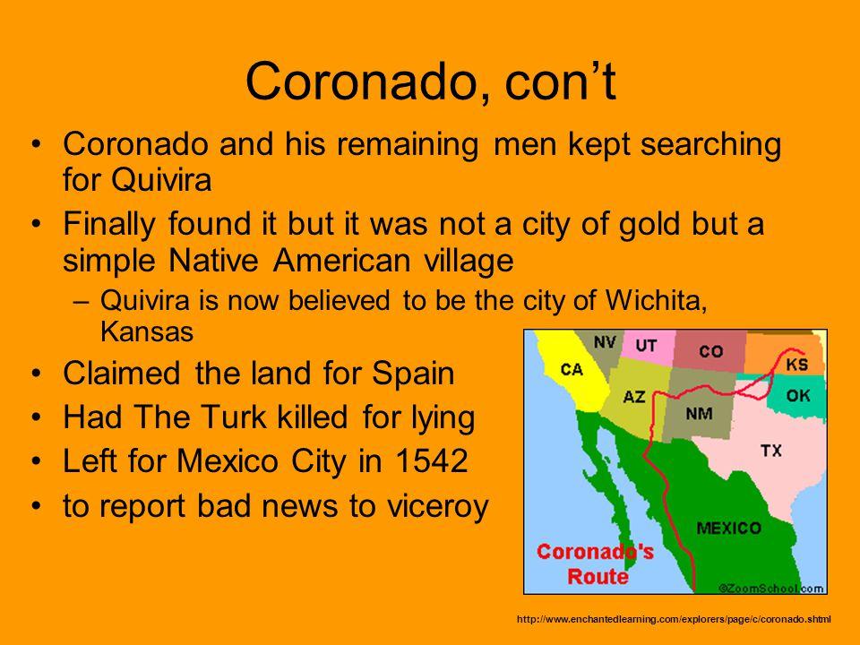 Coronado, con't Coronado and his remaining men kept searching for Quivira.