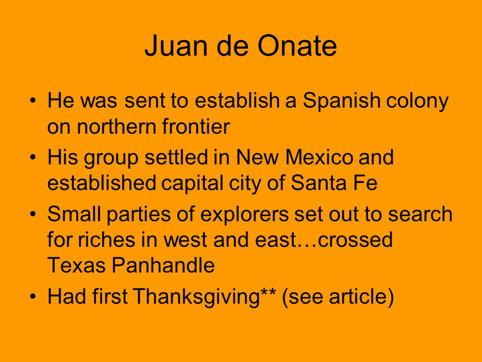 Juan de Onate He was sent to establish a Spanish colony on northern frontier.