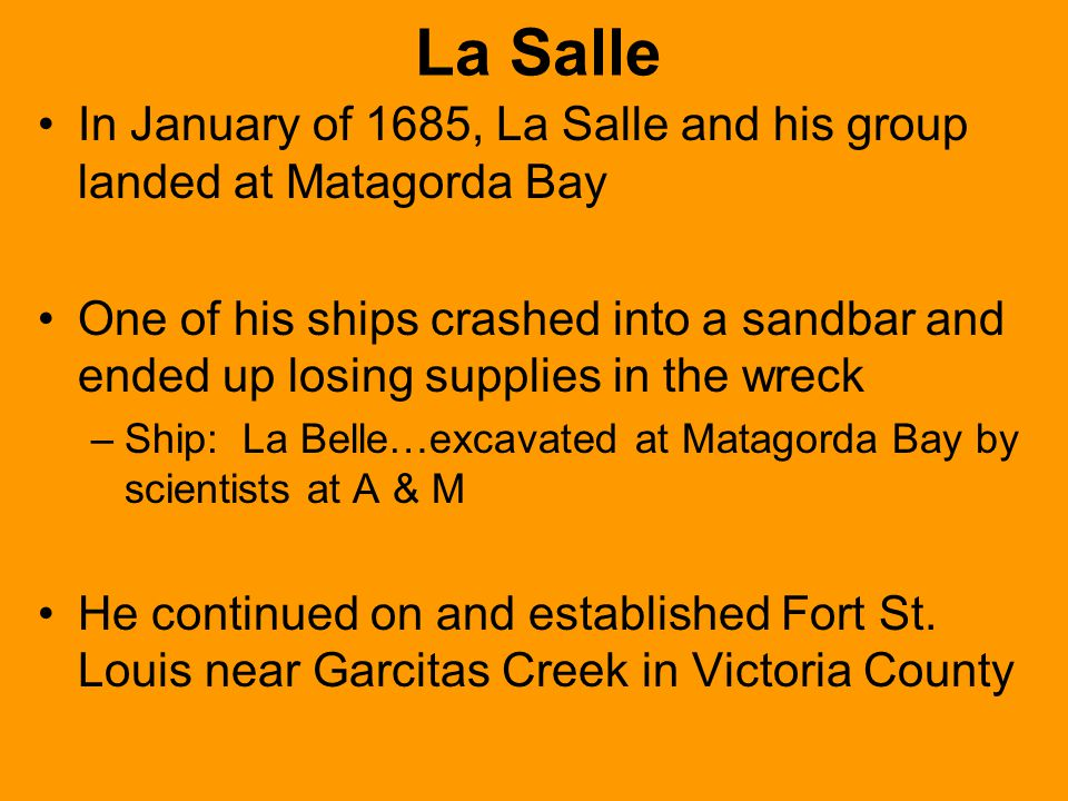 La Salle In January of 1685, La Salle and his group landed at Matagorda Bay.