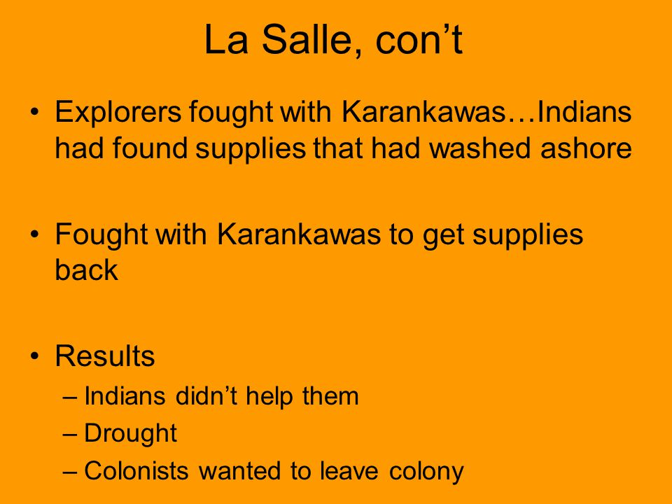 La Salle, con't Explorers fought with Karankawas…Indians had found supplies that had washed ashore.