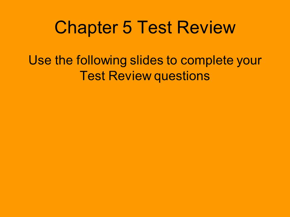 Use the following slides to complete your Test Review questions