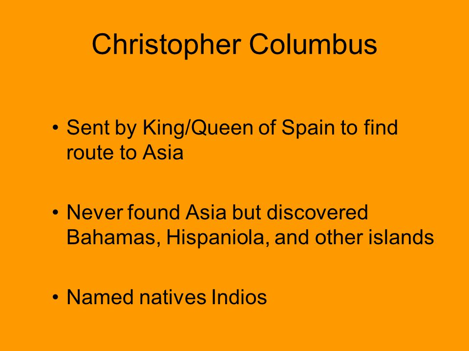 Christopher Columbus Sent by King/Queen of Spain to find route to Asia