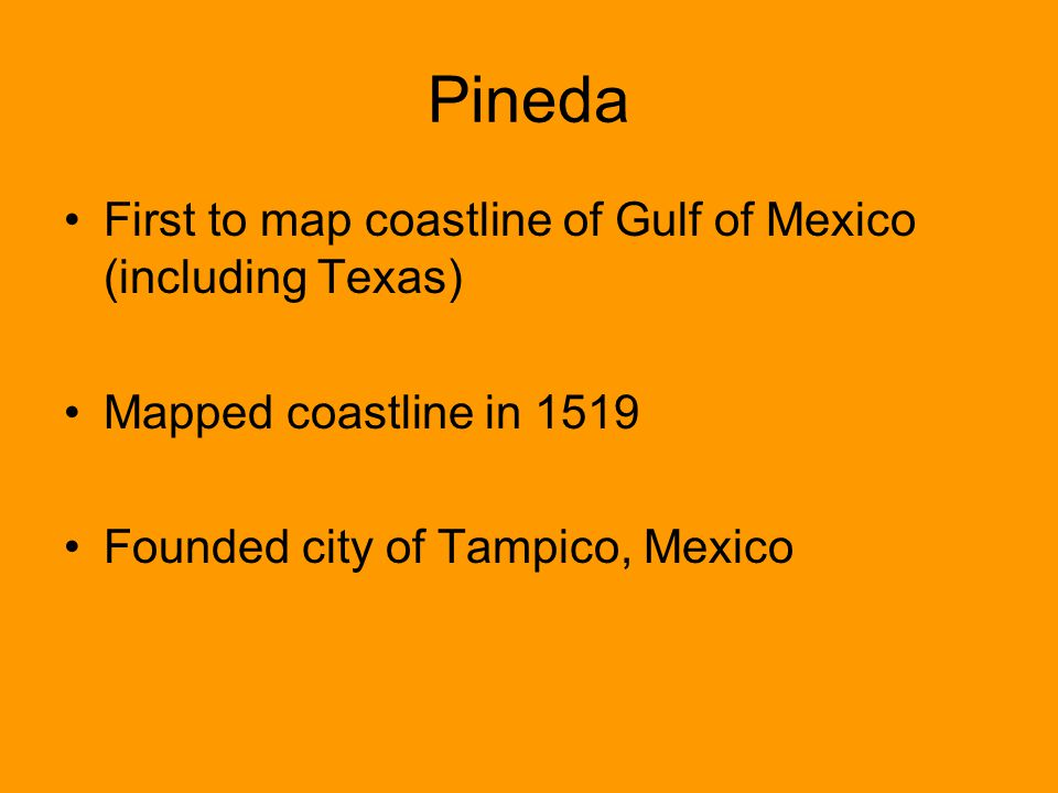 Pineda First to map coastline of Gulf of Mexico (including Texas)