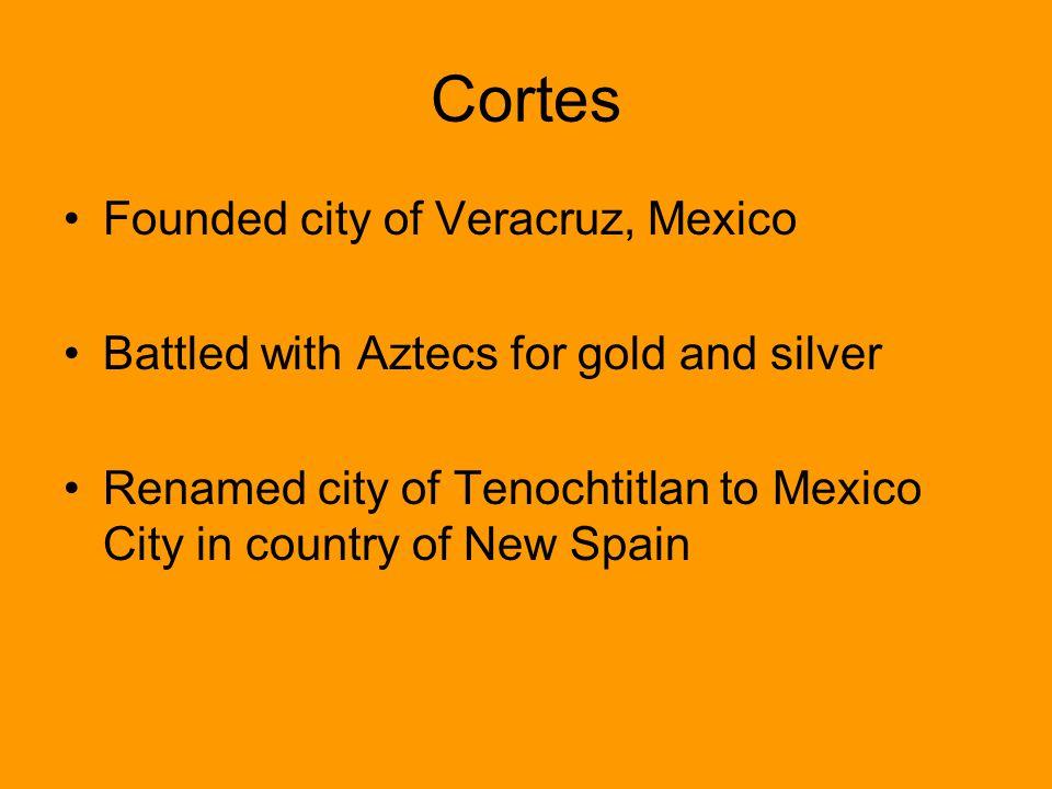 Cortes Founded city of Veracruz, Mexico