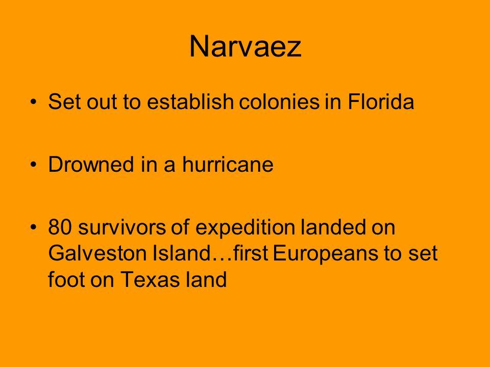 Narvaez Set out to establish colonies in Florida