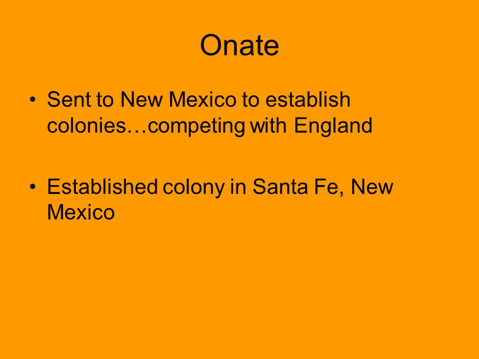 Onate Sent to New Mexico to establish colonies…competing with England