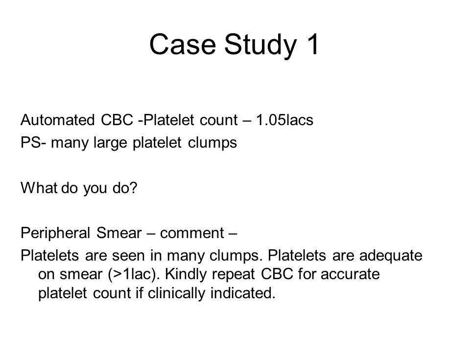 Case Study 1 Automated CBC -Platelet count – 1.05lacs