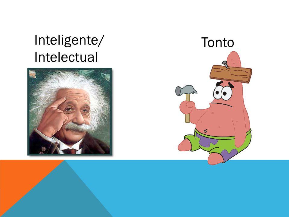 Inteligente/ Intelectual Tonto