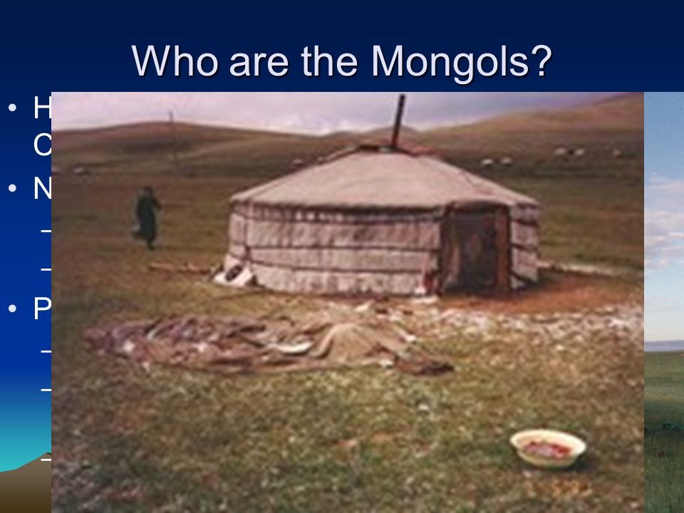 Who are the Mongols Homeland – Rugged steppe region north of China