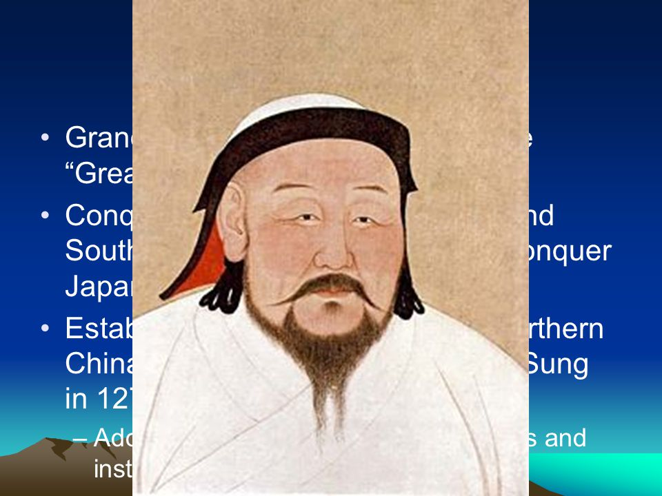 Kublai Khan Grandson of Genghis, known as the Great Khan