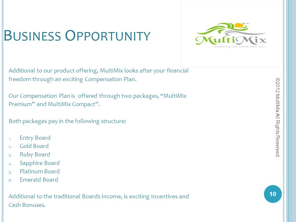 Business Opportunity Additional to our product offering, MultiMix looks after your financial. freedom through an exciting Compensation Plan.