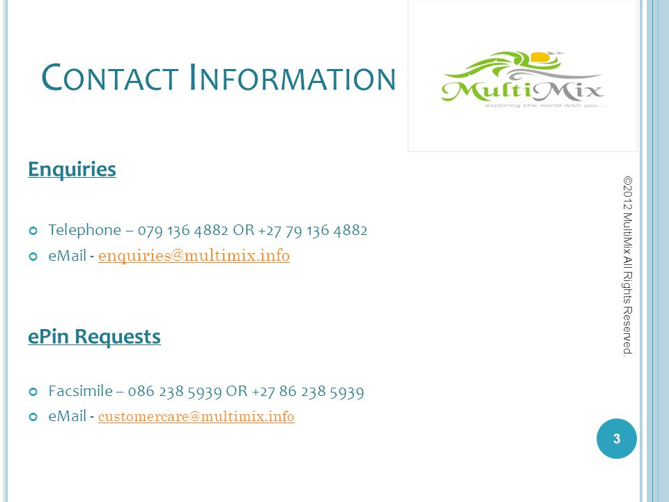 Contact Information Enquiries. Telephone – 079 136 4882 OR +27 79 136 4882. eMail - enquiries@multimix.info.