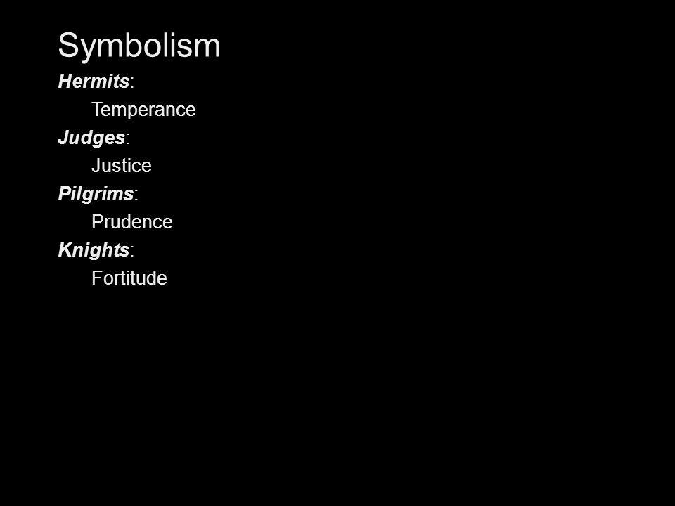 Symbolism Hermits: Temperance Judges: Justice Pilgrims: Prudence