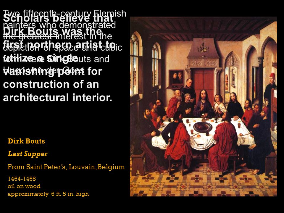 Two fifteenth-century Flemish painters who demonstrated the greatest interest in the depiction of space and cubic form were Dirk Bouts and Hugo van der Goes