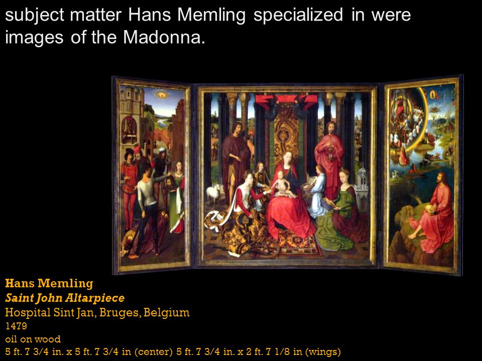 subject matter Hans Memling specialized in were images of the Madonna.