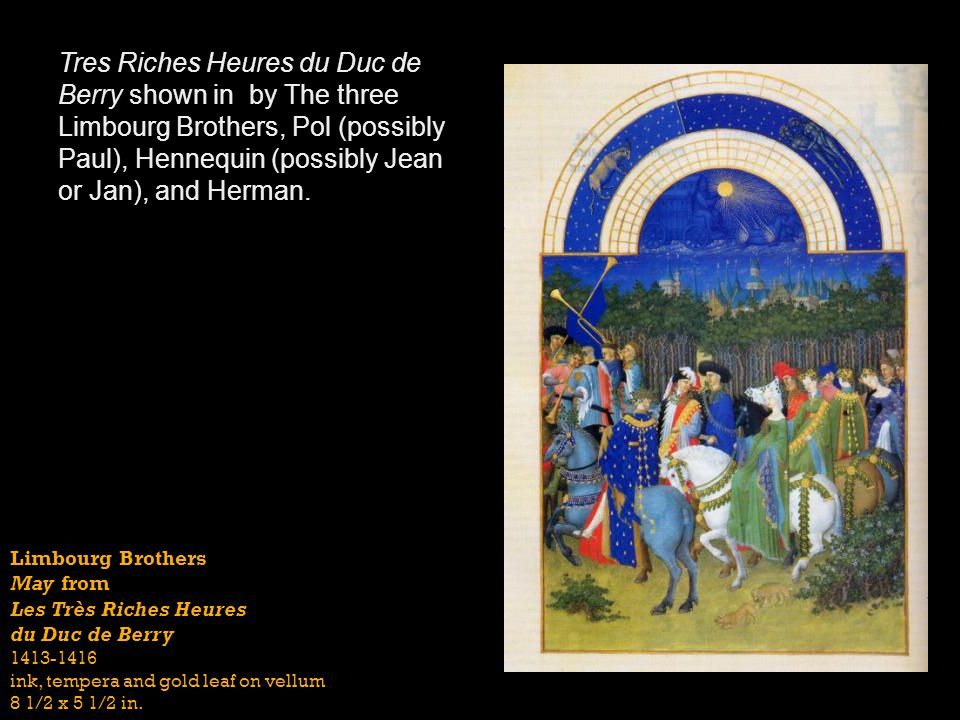 Tres Riches Heures du Duc de Berry shown in by The three Limbourg Brothers, Pol (possibly Paul), Hennequin (possibly Jean or Jan), and Herman.